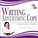 Writing Advertising Copy: How to Write Copy that Boosts Response Rates and Gets Results | Pamela Brooks