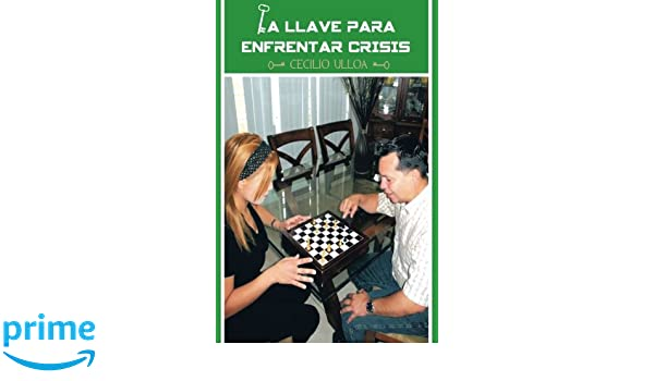 La Llave Para Enfrentar Crisis (Spanish Edition): Cecilio Ulloa: 9781463369064: Amazon.com: Books
