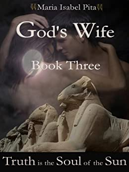 God's Wife - Book Three (Truth is the Soul of the Sun) by [Pita, Maria Isabel]