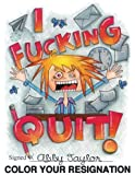 I Fucking Quit!  Color Your Resignation: A Swear Word Coloring Book
