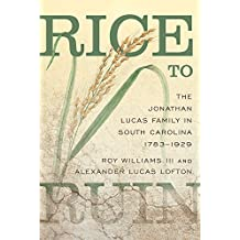 Rice to Ruin  The Jonathan Lucas Family in South Carolina, 1793–1929