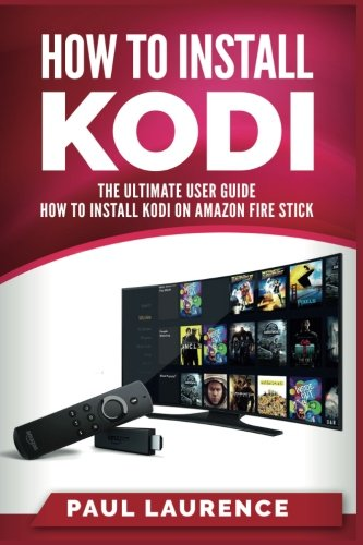 How to Install Kodi on Firestick: A Step by Step User Guide How to Install Kodi on Amazon Fire Stick (the 2017 updated user  guide, tips and tricks, ... echo,digital media,internet) (Volume 1)