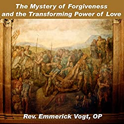 The Mystery of Forgiveness and the Transforming Power of Love