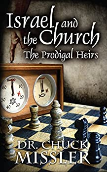 Israel and the Church: The Prodigal Heirs by [Missler, Chuck]