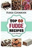 Fudge Cookbook: Top 60 Fudge Recipes (cookbook, recipes, paleo, vegan, healthy, free, easy) (fudge, cookbook, recipes, paleo, vegan, healthy, free, easy) (Volume 1)