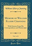 img - for Memoir of William Ellery Channing, Vol. 1 of 3: With Extracts from His Correspondence and Manuscripts (Classic Reprint) book / textbook / text book