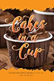 Cakes in a Cup: 30 Mouthwatering Recipes of Cupcake