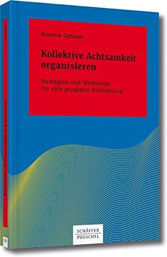 Kollektive Achtsamkeit organisieren: Strategien und Werkzeuge für eine proaktive Risikokultur (Systemisches Management)