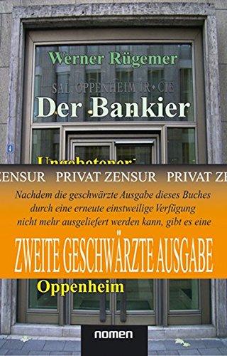 Der Bankier (2. Geschwärzte Übergangs-Auflage): Ungebetener Nachruf auf Alfred Freiherr von Oppenheim Taschenbuch – 18. August 2006 Werner Rügemer Hans See Nomen 3939816000