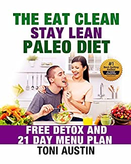 The Eat Clean Stay Lean Paleo Diet: Free Detox and 21 Day Menu Plan (