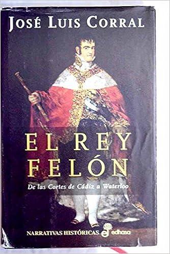 El rey felón (Narrativas Históricas): Amazon.es: José Luis Corral: Libros