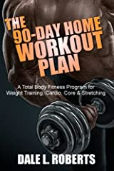 The 90-Day Home Workout Plan: A Total Body Fitness Program for Weight Training, Cardio, Core & Stretching Paperback