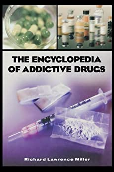 The Encyclopedia of Addictive Drugs by [Miller, Richard L.]