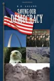 Saving Our Democracy, R. D. Alland, 1441595643