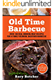 Old Time Barbecue: Over 100 Real Smoking Meat Recipes For a Family Reunion, Backyard Barbecue (Rory's Meat Kitchen)