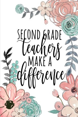 Second Grade Teachers Make A Difference: Journal 2nd Grade, Teacher Gifts Second Grade, Second Grade Teacher Gifts, Teacher Appreciation, 2nd Grade ... Teacher Gratitude Gifts, 6x9 College Ruled