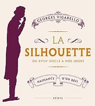La silhouette, du XVIIIe siècle à nos jours : Naissance d'un défi par Georges Vigarello