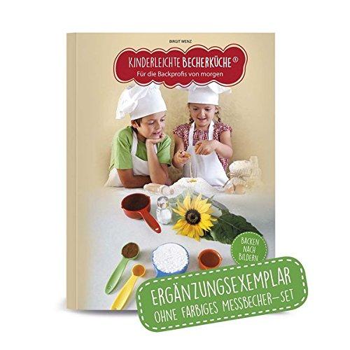 """Kinderleichte Becherküche - für die Backprofis von morgen (Band 1): ERGÄNZUNGSEXEMPLAR (Backset ohne 5-teiliges Messbecher-Set), mit 15 leckeren ... Jahr, Original aus """"Die Höhle der Löwen"""" Gebundenes Buch – 1. Oktober 2016 Birgit Wenz Becherkueche.de 398"""