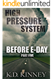 High Pressure System: Part Five: Before E-Day