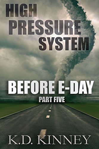 High Pressure System: Part Five: Before E-Day by [Kinney, K.D.]