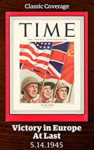 Victory in Europe At Last: May 14, 1945 (Singles Classic)