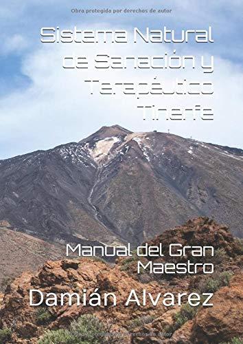 Sistema Natural de Sanación y Terapéutico Tinerfe Manual del Gran Maestro  [Alvarez, Damián] (Tapa Blanda)