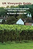 UK Vineyards Guide 2016: A directory of vineyards in Great Britain, Ireland and the Channel Isles
