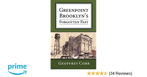 Greenpoint Brooklyn's Forgotten Past: Geoffrey Cobb: 9781512256628