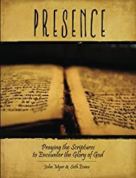 Presence: Praying the Scriptures to Encounter the Glory of God