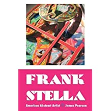 Frank Stella: American Abstract Artist by James Pearson (2016-07-04)