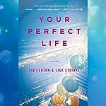 Your Perfect Life: A Novel | Liz Fenton,Lisa Steinke