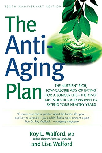 The Anti-Aging Plan: The Nutrient-Rich, Low-Calorie Way of Eating for a Longer Life--The Only Diet Scientifically Proven