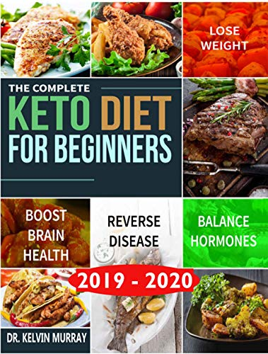 The Complete Keto Diet For Beginners: Your Essential Guide To Lose Weight, Balance Hormones, Boost Brain Health And Reverse Disease | Guide + Cookbook by Dr. Kelvin Murray