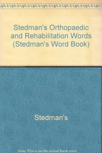 Stedman's Orthopaedic & Rehabilitation Words (Stedman's Word Book S.)