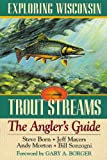 Exploring Wisconsin Trout Streams, Stephen M. Born and Jeff Mayers, 0299155501