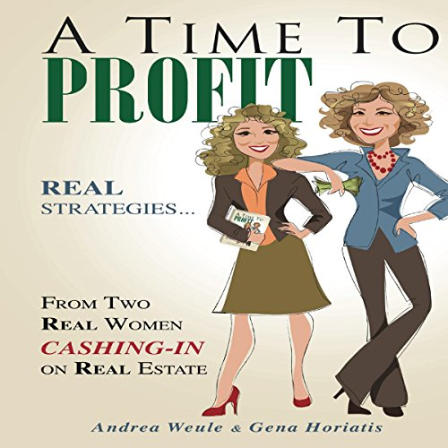 A Time to Profit: Real Strategies...from Two Real Women Cashing In on Real Estate