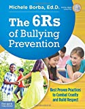 The 6Rs of Bullying Prevention: Best Proven Practices to Combat Cruelty and Build Respect