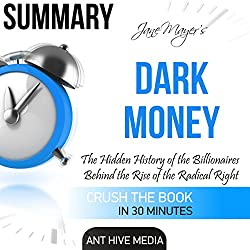 Summary of Jane Mayer's Dark Money: The Hidden History of the Billionaires Behind the Rise of the Radical Right