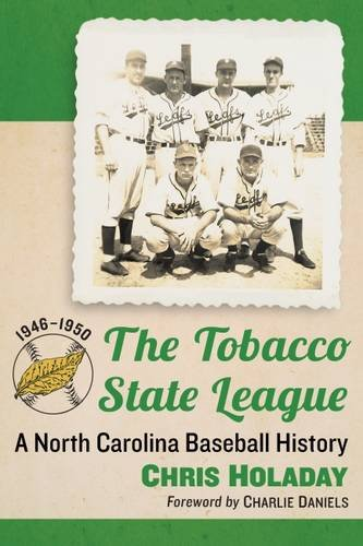 Read Online The Tobacco State League: A North Carolina Baseball History, 1946-1950 pdf