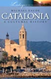 Catalonia: A Cultural History by Michael Eaude (2007-08-02)