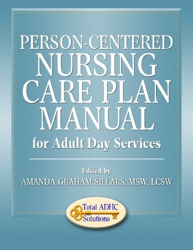 Person-Centered Nursing Care Plan Manual for Adult Day Services by Sillars Amanda Graham