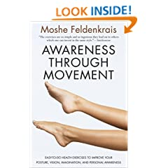 Awareness Through Movement: Easy-to-Do Health Exercises to Improve Your Posture, Vision, Imagination, and Personal Awareness