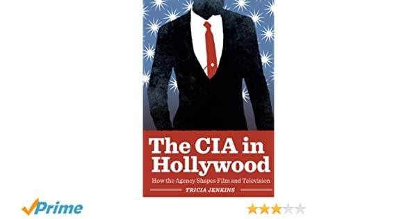 Spooked How the CIA Manipulates the Media and Hoodwinks Hollywood