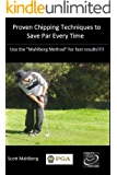 Proven Chipping Techniques to Save Par Every Time (Perfecting Your Short Game Book 1)