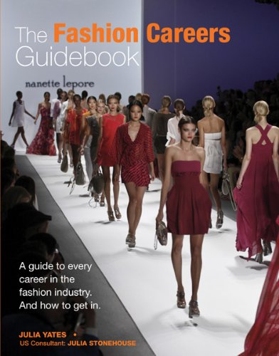The Fashion Careers Guidebook A Guide To Every Career In The Fashion Industry And How To Get It Yates Julia Gustavsen Donna 9780764146909 Amazon Com Books