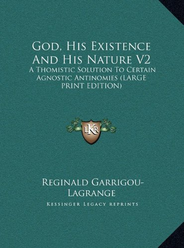 Read Online God, His Existence And His Nature V2: A Thomistic Solution To Certain Agnostic Antinomies (LARGE PRINT EDITION) pdf