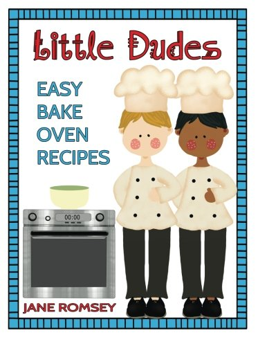 Little Dudes Easy Bake Oven Recipes: 64 Easy