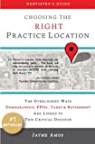 Choosing the Right Practice Location : The Overlooked Ways Demographics, PPOs, Taxes and Retirement Are Linked to This Critical Decision, Amos, Jayme, 0989780309