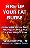 FIRE-UP YOUR FAT BURN!  Super Easy Quick Tips, Strategies and Goals for Fast Weight Loss