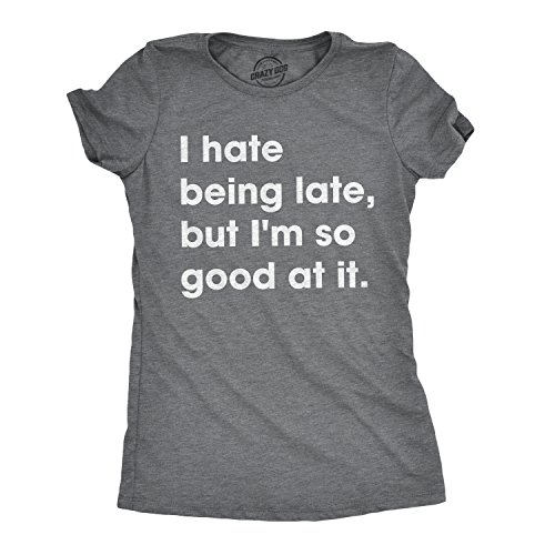 Crazy Dog T-Shirts Womens I Hate Being Late But I'm So Good at It Tshirt Funny Sarcastic Tee for Ladies (Dark Heather Grey) - M